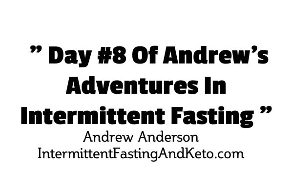 Intermittent Fasting Day 8 1